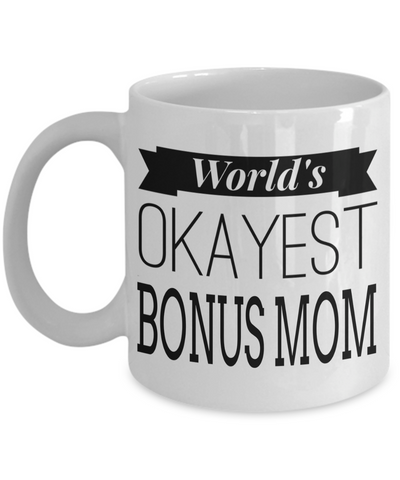 Good Step Mom Gifts  For Christmas Or Wedding - Step Mom Gifts For Birthday - Best Step Mom Mug -World's Okayest Bonusmom - Coffee Mug - YesECart