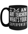 Art Teacher Gifts - Art Teacher Mug - I am an Art Teacher Whats Your Superpower Black Mug - Coffee Mug - YesECart