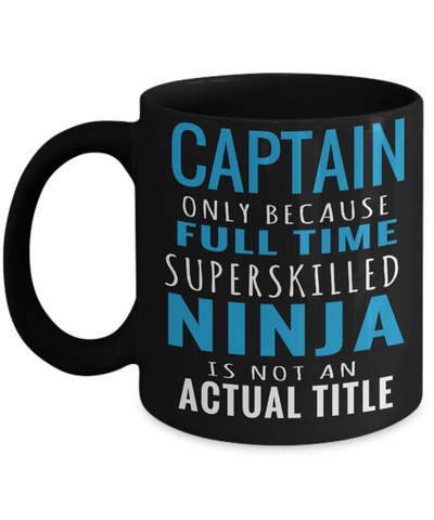 Captain Mug- Sailing Mug - Boating Mug- Sailing Gifts For Women-Captain Gifts For Women - Captain Only Because Full Time Superskilled Ninja Is Not An Actual Title - Coffee Mug - YesECart