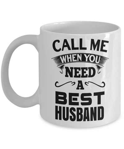 Husband Gifts From Wife - Anniversary Gifts For Husband - Birthday Gifts For Husband - Best Gift Ideas For Husband - Best Husband Coffee Mug - Call Me When You Need a Best Husband White Mug - Coffee Mug - YesECart