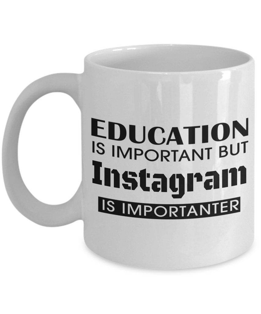 Coffee Mug Funny-Funny Mugs-Mugs Funny-Funny Mugs For Women-Funny Tea Mugs-Coffee Mugs Funny-Sarcasm Mug-Funny Coffee Mug-Education Is Important But Instagram Is Importanter - Coffee Mug - YesECart