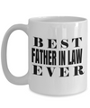 Best Birthday Gifts For Father In Law - 15 oz Father In Law Coffe Mug - Father In Law Coffee Mug - Gift Ideas For Father In Law For Wedding - Best Father In Law Ever - Coffee Mug - YesECart