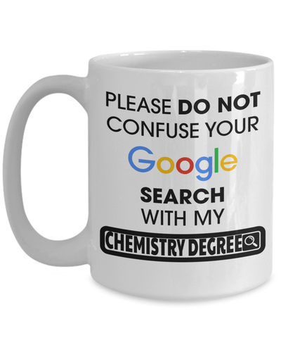 15oz Coffee Mug - Funny Chemical Engineering Gifts - Chemical Engineer Mug - Please Do Not Confuse Your Google Search With My Chemistry Degree - Coffee Mug - YesECart