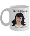 Bitch Please I Got Boyfriend-New Love Gifts-love Gifts For Boyfriend-best girlfriend mug-girlfriend christmas gifts-gifts girlfriend-gift girlfriend-girlfriend gifts from boyfriend - Coffee Mug - YesECart