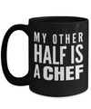 Cook Gift - 15oz Coffee Mug - Chef Mug - Culinary Gifts For Men - My Other Half Is A Chef - Coffee Mug - YesECart