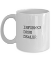 Informed Drug dealer - White - Coffee Mug - YesECart