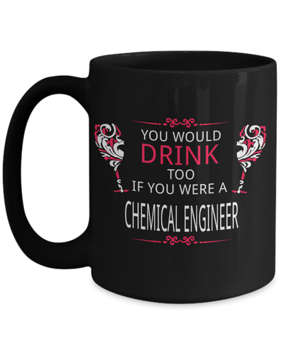 15oz Coffee Mug - Funny Chemical Engineering Gifts - Chemical Engineer Mug - You Drink Too Were A Chemical Engineer - Coffee Mug - YesECart
