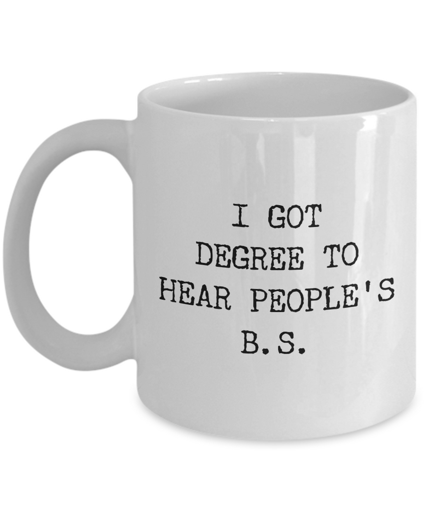 Funny Psychologist Gifts -I got Degree to hear People's BS White 11 Oz Mug