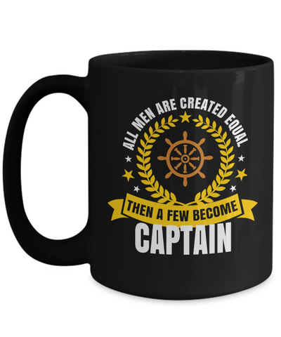 Captain Mug - 15oz Coffee Mug - Sailing Mug - Boating Mug - Sailing Gifts For Men - All Men Are Created Equal Then A Few Become Captain - Coffee Mug - YesECart