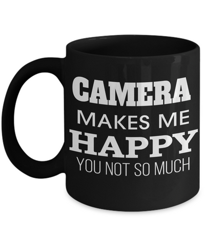 Funny Photographer Gifts For Women - Gift Ideas For Photographers - Photographer Coffee Mug - Camera Makes Me Happy You Not So Much - Coffee Mug - YesECart