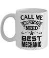 Auto Mechanic Gifts - Gifts For Mechanics - Gifts For A Mechanic - Mechanic Coffee Mug - Call Me When You Need a Best Mechanic White Mug - Coffee Mug - YesECart