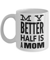 Funny Coffee Mugs For Mom -best Mom Mugs Coffee - Mom Coffee Mug-cheap Gift Ideas For Mom - Funny Gifts For Mom - Birthday Gift Mom - Mugs For Mom - My Better Half is a Mom White Mug - Coffee Mug - YesECart
