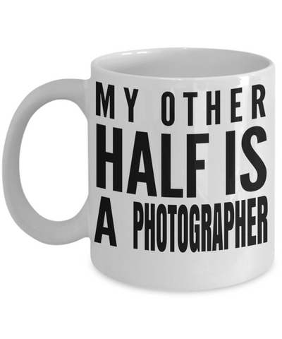 Funny Photographer Gifts For Women - Gift Ideas For Photographers - Photographer Coffee Mug - My Better Half is a Photographer - Coffee Mug - YesECart