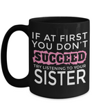 Personalized Sister Mugs - 15 oz Sister Coffee Mug - Sister Gift - Best Sister Coffee Mug - Best Sister Mug - If At First You Dont Succeed Try Listening To Your Sister