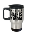 Best Mom Travel Mugs - Cheap Gift Ideas For Mom - Funny Gifts For Mom - Birthday Gift Mom - Mugs For Mom - My Other Half Is A Mom - Travel Mug - YesECart
