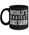Dance Teacher Mug - Funny Dance Teacher Gifts - Worlds Okayest Dance Teacher Black Mug - Coffee Mug - YesECart