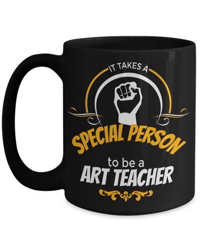 Art Teacher Gifts - Art Teacher Mug - 15oz Coffee Mug - It Takes A Special Person To Be A Art Teacher - Coffee Mug - YesECart