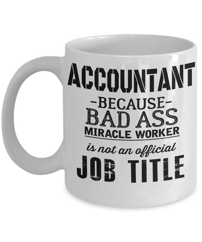 Funny Accountant Mug - Funny Accountant Gifts for Women or Men - Retired Tax Accountant Gifts Idea - Accountant Because Bad Ass Miracle Worker Is Not An Official Job Title - Coffee Mug - YesECart