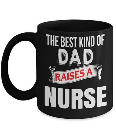 Best Nurse Gifts For Woman - Nurse Gifts - Funny Nurse Mug - The Best Kind of Dad Raises a Nurse - Coffee Mug - YesECart