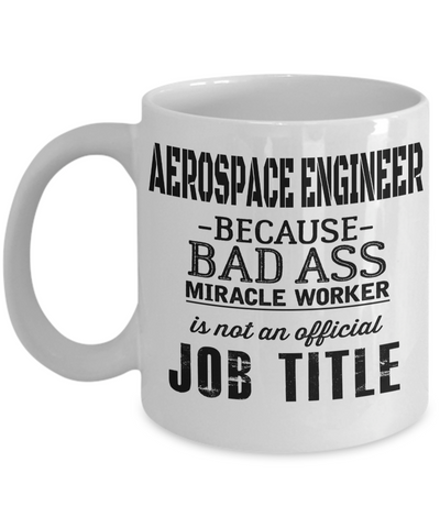 Funny Aerospace Engineering Gifts - Aerospace  Engineer Mug - Aerospace Engineer Because Bad Ass Miracle Worker is Not an Official Job Title - Coffee Mug - YesECart