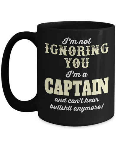 Captain Mug - 15oz Coffee Mug - Sailing Mug - Boating Mug - Sailing Gifts For Men - I Am Not Ignoring You I Am A  Captain And Cant Hear Bullshit Anymore - Coffee Mug - YesECart