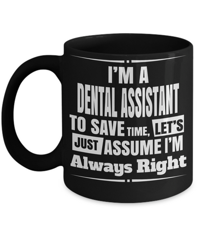 Dental Assistant Gifts For Women or Men - Funny Dental Assistant Graduation Gifts - Dental Assistant Mug - I Am A Dental Assistant To Save Time Lets Just Assume I Am Always Right - Coffee Mug - YesECart