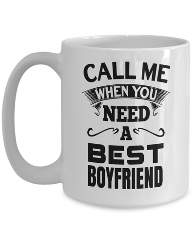Boyfriend Gifts From Girlfriend Anniversary - 15oz Boyfriend Coffee Mug - Best Boyfriend Gifts For Birthday - Funny Boyfriend Mug - Call Me When You Need A Best Boyfriend - Coffee Mug - YesECart