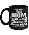 Funny Coffee Mugs For Mom -best Mom Mugs Coffee - Mom Coffee Mug-cheap Gift Ideas For Mom - Funny Gifts For Mom - Birthday Gift Mom - Mugs For Mom - I am a Mom To Save Time Lets Just Assume I am Always Right - Coffee Mug - YesECart