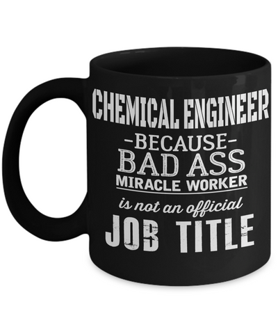 Funny Chemical Engineering Gifts - Chemical  Engineer Mug - Chemical Engineer Because Bad Add Miracle Worker Is Not An Official Job Title - Coffee Mug - YesECart