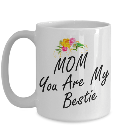 15 Ounce White Ceramic Tea Cup - Mother Daughter coffee cup - Mothers Day from Daughter Gift for Mom - Mom Gift - Mothers Day Gift - 15 Oz Mug - White Mug - Mom You are My Bestie - Coffee Mug - YesECart