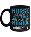 Best Nurse Gifts For Woman - Nurse Gifts - Funny Nurse Mug - Nurse Only Because Full Time Super Skilled Ninja Is Not An Actual Title - Coffee Mug - YesECart