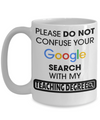 Best Teacher Mug - Teacher Gifts For Christmas - Funny Teacher Gift Ideas - Retirement Gifts For Teachers - Please Do Not Confuse Your Google Search With My Teaching Degree White Mug - Coffee Mug - YesECart