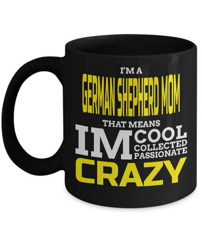 Frog Gifts-Frog Themed Gifts-Frog Mug-Mug Frog-Frog Mom-I am a German Shepherd Mom That Means I am Cool Collected Passionate Crazy Black Mug - Coffee Mug - YesECart
