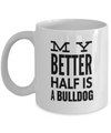 Bulldog Coffee Mug-English Bulldog Gifts-American Bulldog Gifts-Bulldog Mom-My Better Half Is A Bulldog White Mug - Coffee Mug - YesECart
