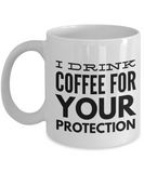 I Drink Coffee For Your Protection-Funny Coffee Mugs-Coffee Mug Funny-Funny Mugs-Mugs Funny-Funny Mugs For Men-Funny Tea Mugs-Coffee Mugs Funny-Sarcasm Mug-Funny Coffee Mugs Sarcasm-White Mug - Coffee Mug - YesECart