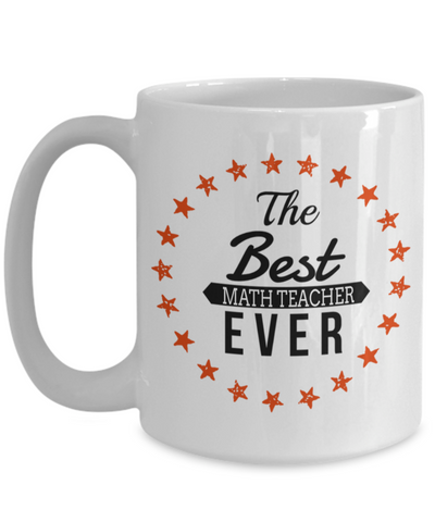 Math Teacher Gifts - Math Teacher Mug - The Best Math Teacher Ever White Mug - Coffee Mug - YesECart
