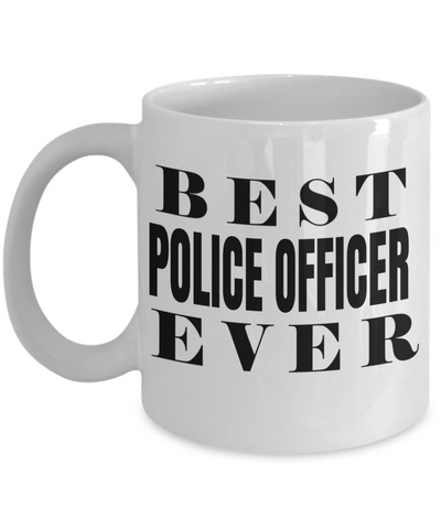Funny Police Officer Gifts - Police Academy Graduation Gifts - Retired Police Officer Gifts - Police Mug - Best Police Officer Ever White Mug - Coffee Mug - YesECart