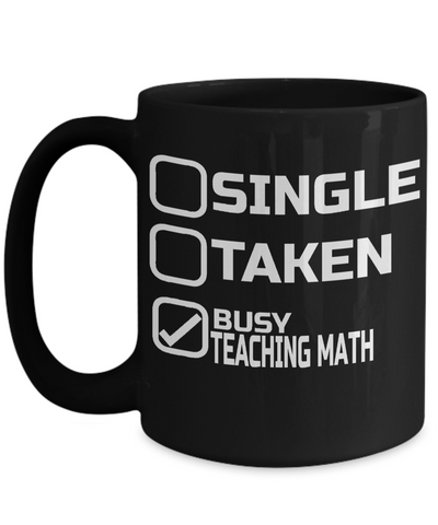 Math Teacher Gifts - Math Teacher Mug - Single Taken Busy Teaching Math Black Mug - Coffee Mug - YesECart