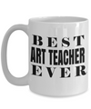 Art Teacher Gifts - Art Teacher Mug - 15oz Coffee Mug - Best Art Teacher Ever - Coffee Mug - YesECart