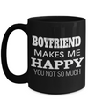 Boyfriend Gifts From Girlfriend Anniversary - 15oz Boyfriend Coffee Mug - Best Boyfriend Gifts For Birthday - Funny Boyfriend Mug - Boyfriend Makes Me Happy You Not So Much - Coffee Mug - YesECart