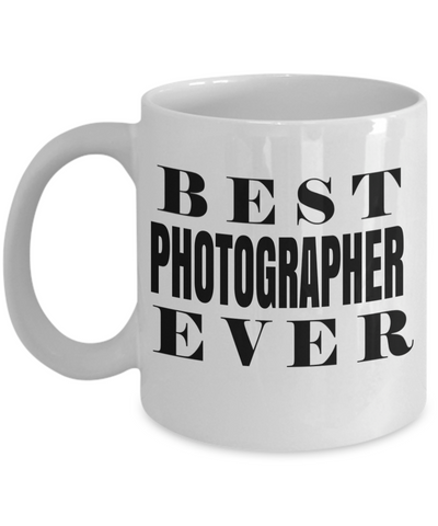 Funny Photographer Gifts For Women - Gift Ideas For Photographers - Photographer Coffee Mug - Best Photographer Ever - Coffee Mug - YesECart