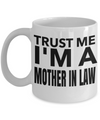 Best Gifts For Mother In Law - Mother In Law Mug - Funny Mother In Law Gifts Ideas - Trust Me I am a Mother in Law White Mug - Coffee Mug - YesECart