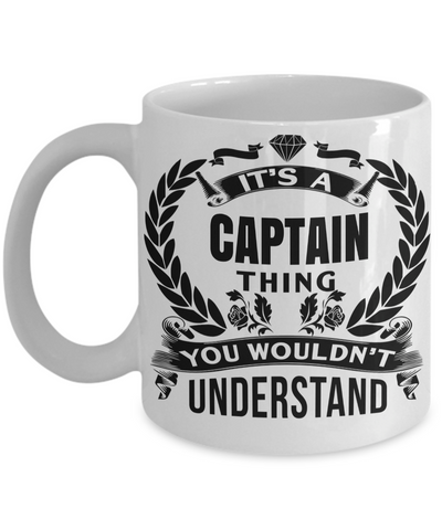 Captain Mug- Sailing Mug - Boating Mug- Sailing Gifts For Men- Captain Gifts For Men - Its A Captain Thing You Would Not Understand - Coffee Mug - YesECart