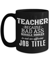 Best Teacher Mug - 15oz Teacher Coffee Mug - Teacher Gifts For Christmas - Funny Teacher Gift Ideas - Retirement Gifts For Teachers - Teacher Because Bad Ass Miracle Worker Is Not An Official Job Title - Coffee Mug - YesECart
