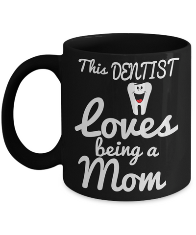 Funny Dentist Gifts - Gift For Dentist - Dentist Mug - This Dentist Loves Being A Mom - Coffee Mug - YesECart