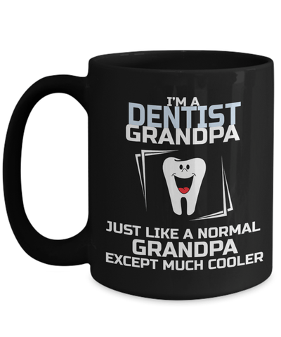 15oz Dentist Coffee Mug - Funny Dentist Mug - Gift For Dentist - Dentist Mug - I Am A Dentist Grandpa Just Like A Normal Grandpa Except Much Cooler - Coffee Mug - YesECart