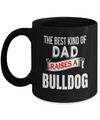 Bulldog Coffee Mug-English Bulldog Gifts-American Bulldog Gifts-Bulldog Dad-The Best Kind Of Dad Raises A Bulldog Mug - Coffee Mug - YesECart