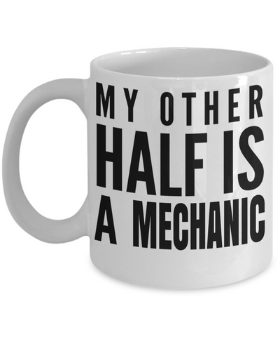 Auto Mechanic Gifts - Gifts For Mechanics - Gifts For A Mechanic - Mechanic Coffee Mug - My Other Half is a Mechanic White Mug - Coffee Mug - YesECart