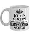Best History Teacher Gifts - Funny History Teachers Mug - Best History Teacher Ever White Mug - Keep Calm Or I Will Use My History Teacher Voice - Coffee Mug - YesECart