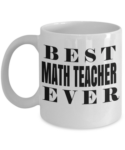 Math Teacher Gifts - Math Teacher Mug - Best Math Teacher Ever White Mug - Coffee Mug - YesECart